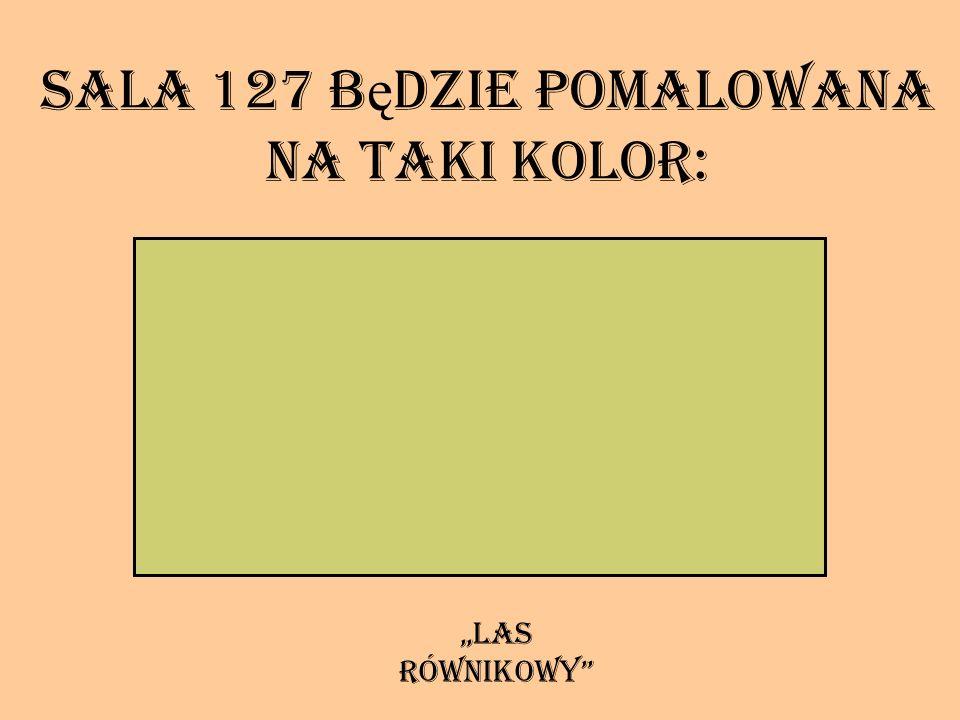 Sala 127 b ę dzie pomalowana na taki kolor: las równikowy