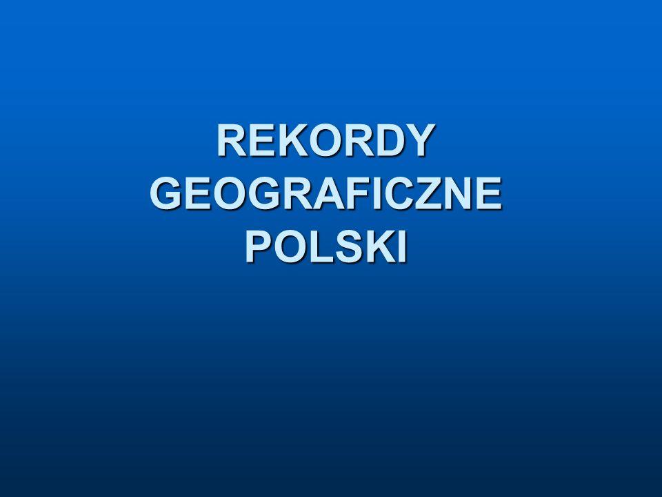 REKORDY GEOGRAFICZNE POLSKI