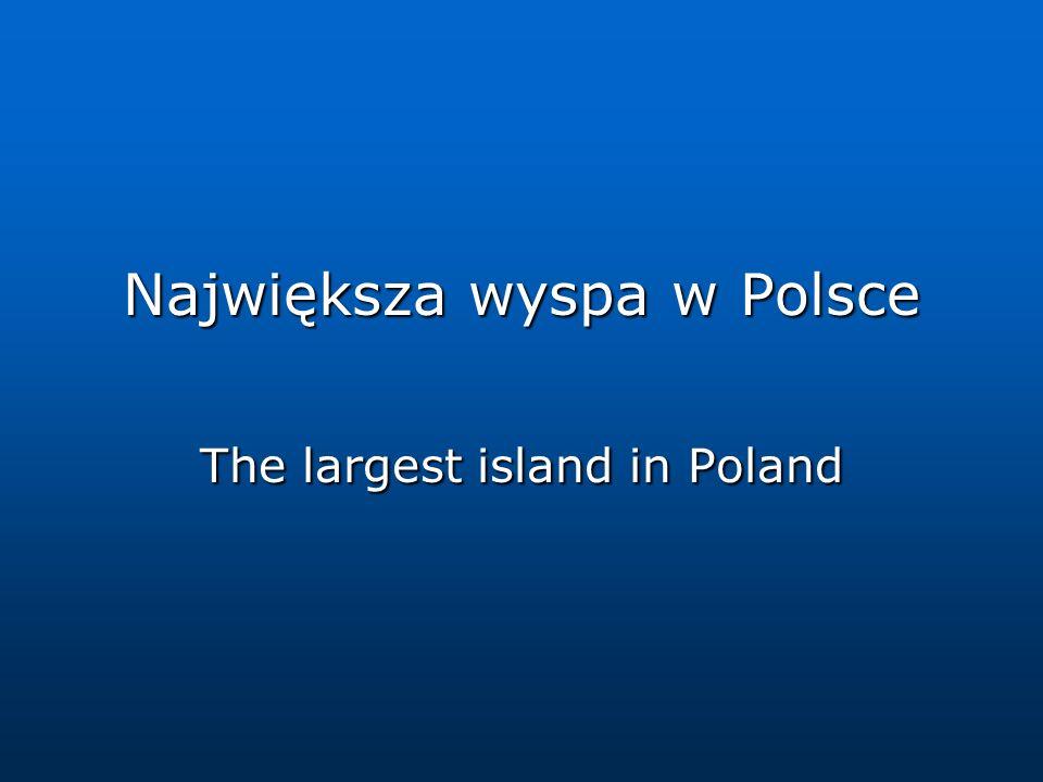 Największa wyspa w Polsce The largest island in Poland