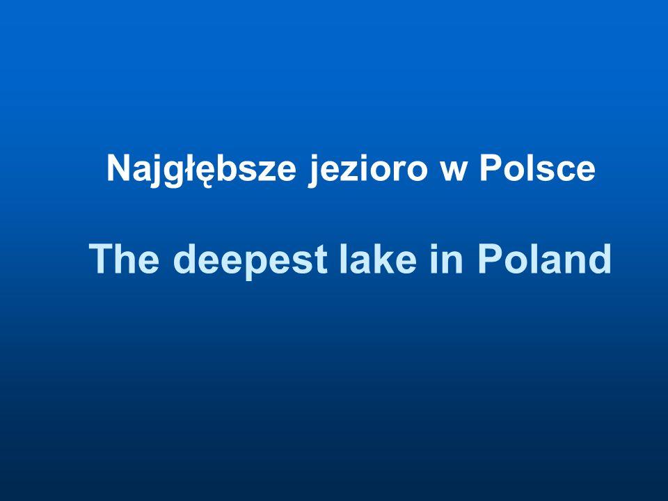 Najgłębsze jezioro w Polsce The deepest lake in Poland