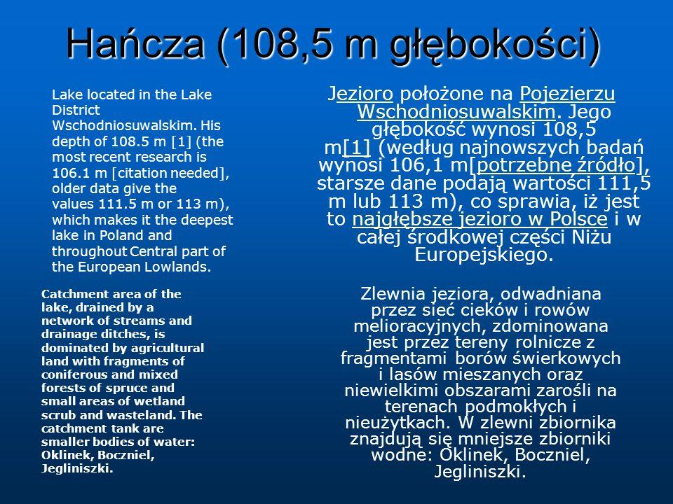 Hańcza (108,5 m głębokości) Jezioro położone na Pojezierzu Wschodniosuwalskim. Jego głębokość wynosi 108,5 m[1] (według najnowszych badań wynosi 106,1