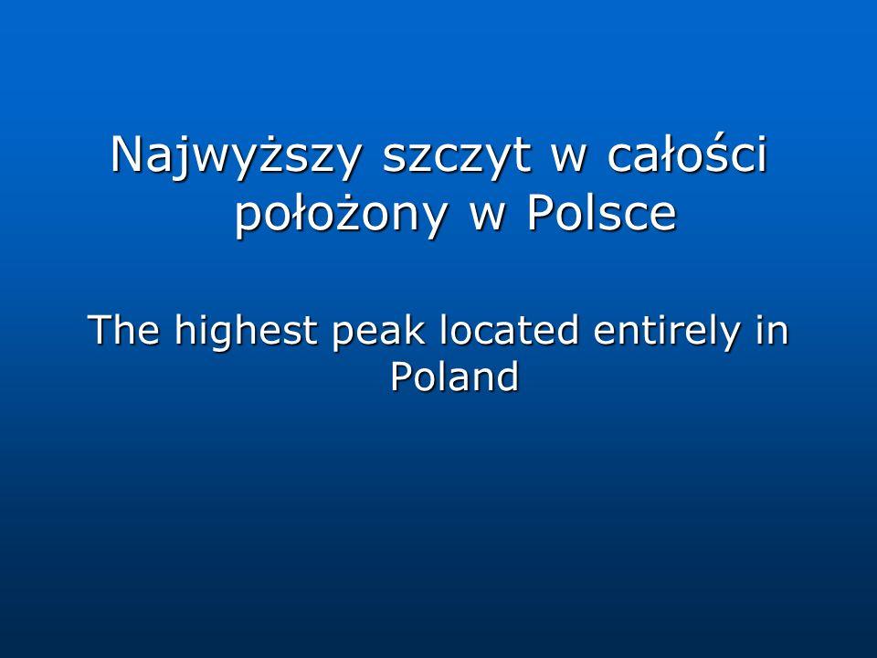 Najwyższy szczyt w całości położony w Polsce The highest peak located entirely in Poland