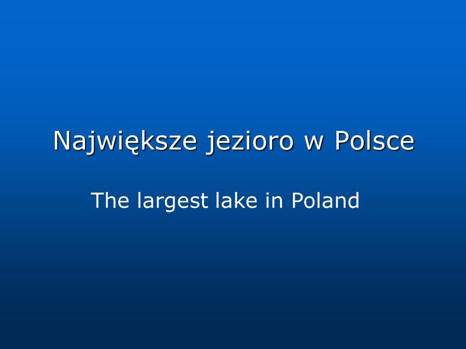 Największe jezioro w Polsce The largest lake in Poland