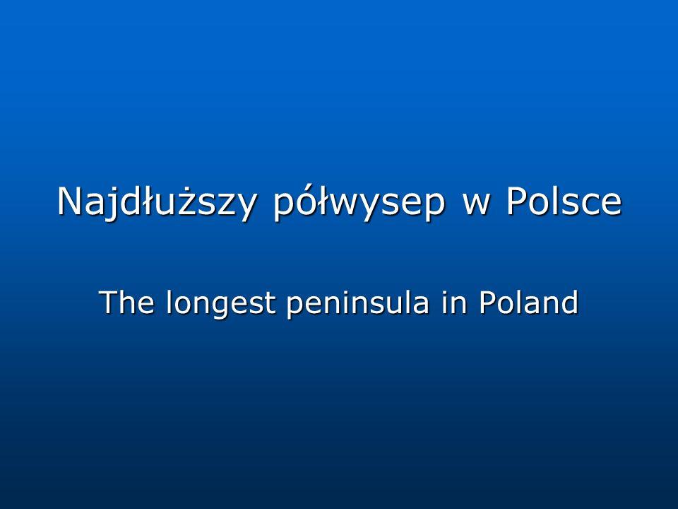 Najdłuższy półwysep w Polsce The longest peninsula in Poland