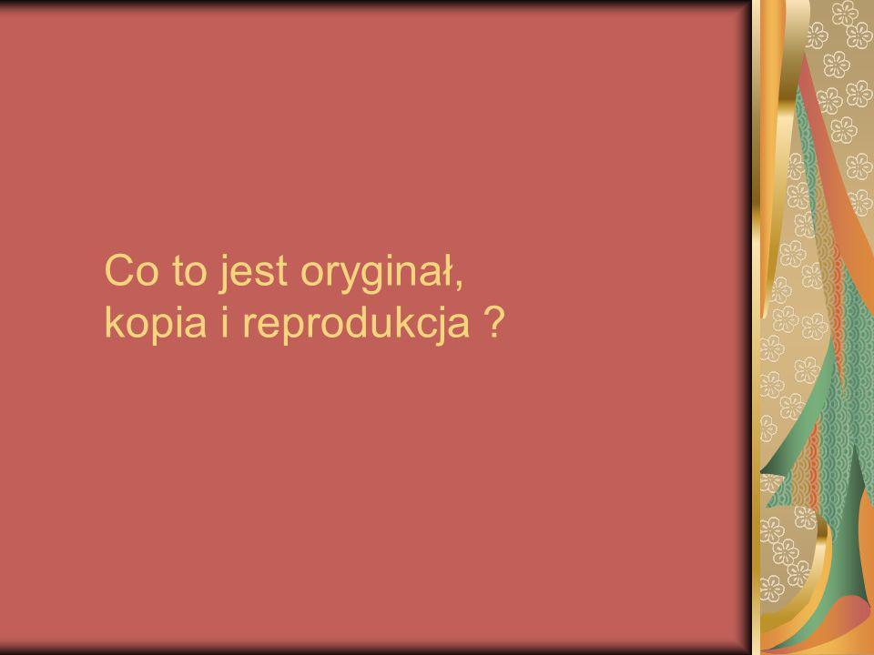 Co to jest oryginał, kopia i reprodukcja ?