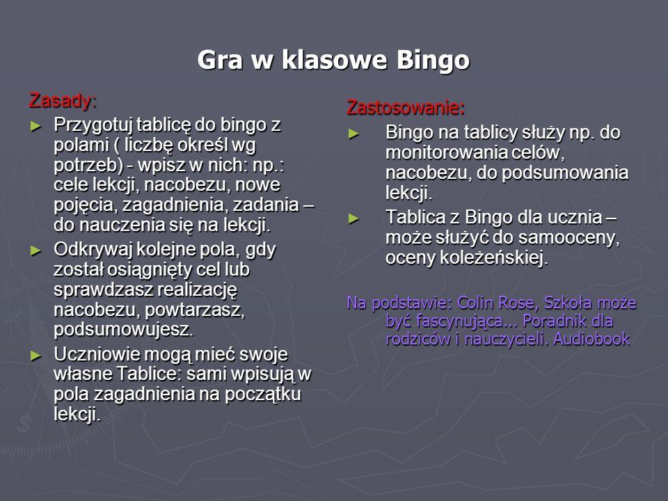 Gra w klasowe Bingo Zasady: Przygotuj tablicę do bingo z polami ( liczbę określ wg potrzeb) - wpisz w nich: np.: cele lekcji, nacobezu, nowe pojęcia,