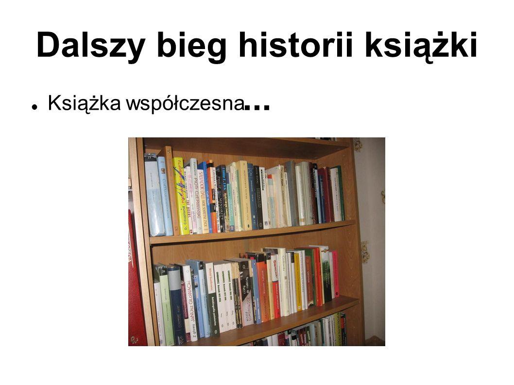 Dalszy bieg historii książki... Książka współczesna