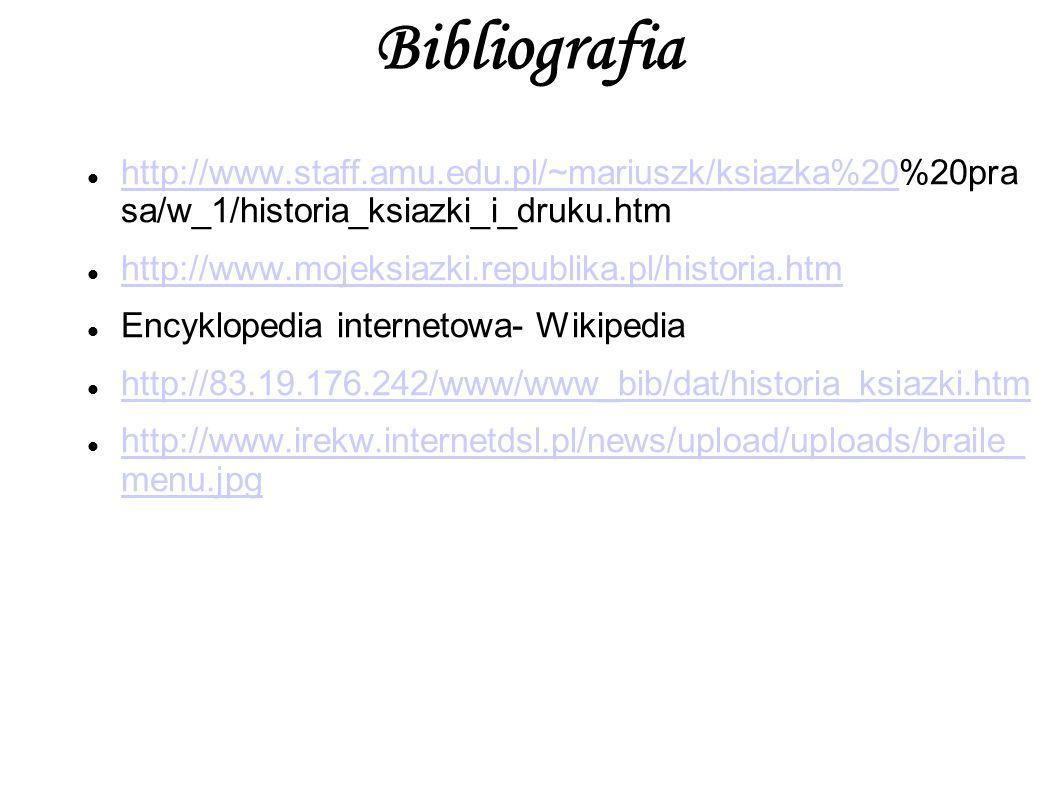Bibliografia http://www.staff.amu.edu.pl/~mariuszk/ksiazka%20%20pra sa/w_1/historia_ksiazki_i_druku.htm http://www.staff.amu.edu.pl/~mariuszk/ksiazka%