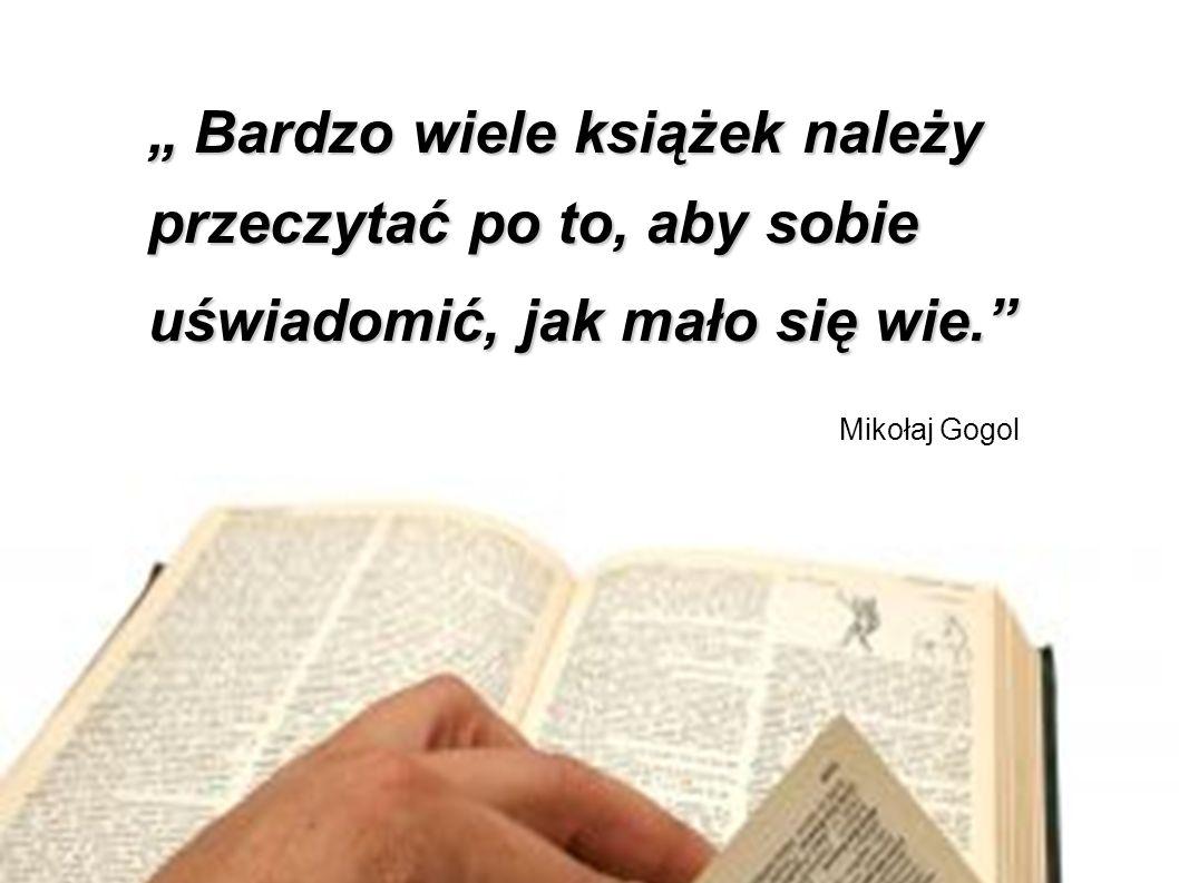 Bardzo wiele książek należy przeczytać po to, aby sobie uświadomić, jak mało się wie. Bardzo wiele książek należy przeczytać po to, aby sobie uświadom