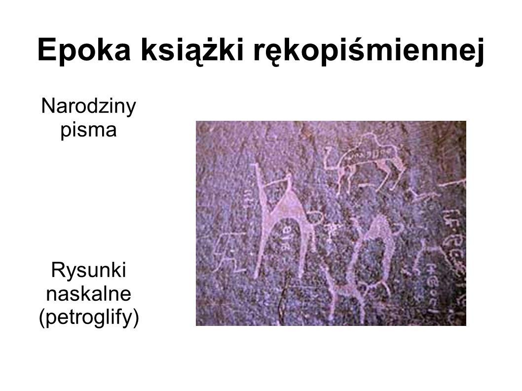 Epoka książki rękopiśmiennej Narodziny pisma Rysunki naskalne (petroglify)