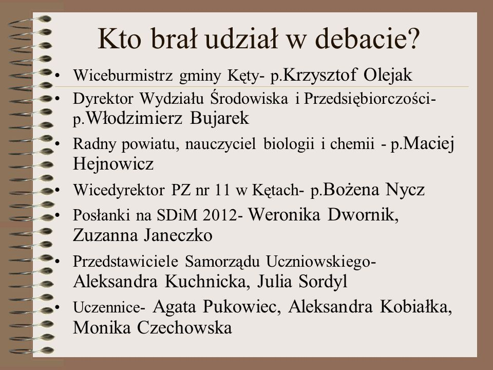 Kto brał udział w debacie? Wiceburmistrz gminy Kęty- p. Krzysztof Olejak Dyrektor Wydziału Środowiska i Przedsiębiorczości - p. Włodzimierz Bujarek Ra