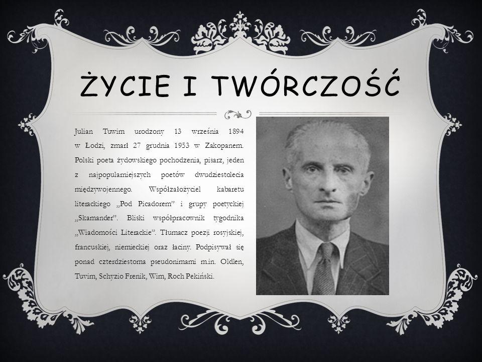 Julian Tuwim urodzony 13 września 1894 w Łodzi, zmarł 27 grudnia 1953 w Zakopanem. Polski poeta żydowskiego pochodzenia, pisarz, jeden z najpopularnie