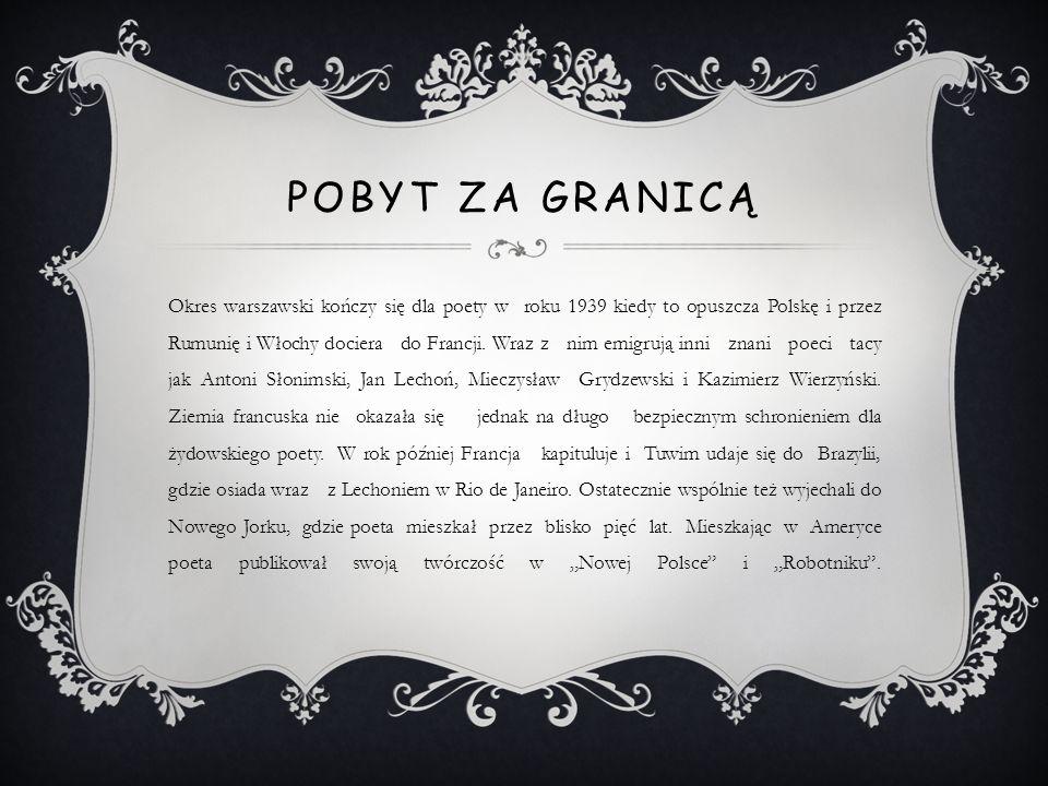 POBYT ZA GRANICĄ Okres warszawski kończy się dla poety w roku 1939 kiedy to opuszcza Polskę i przez Rumunię i Włochy dociera do Francji. Wraz z nim em