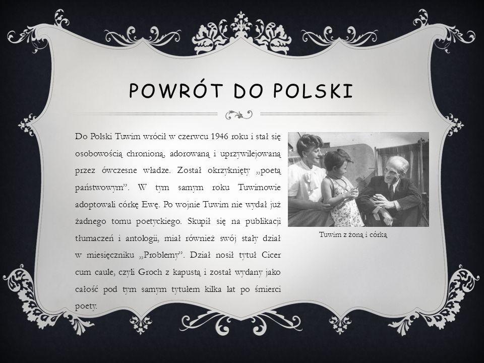Do Polski Tuwim wrócił w czerwcu 1946 roku i stał się osobowością chronioną, adorowaną i uprzywilejowaną przez ówczesne władze. Został okrzyknięty poe