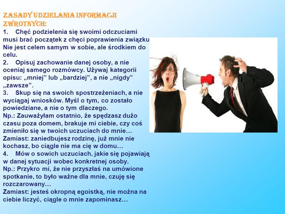 Zasady udzielania informacji zwrotnych: 1. Chęć podzielenia się swoimi odczuciami musi brać początek z chęci poprawienia związku. Nie jest celem samym
