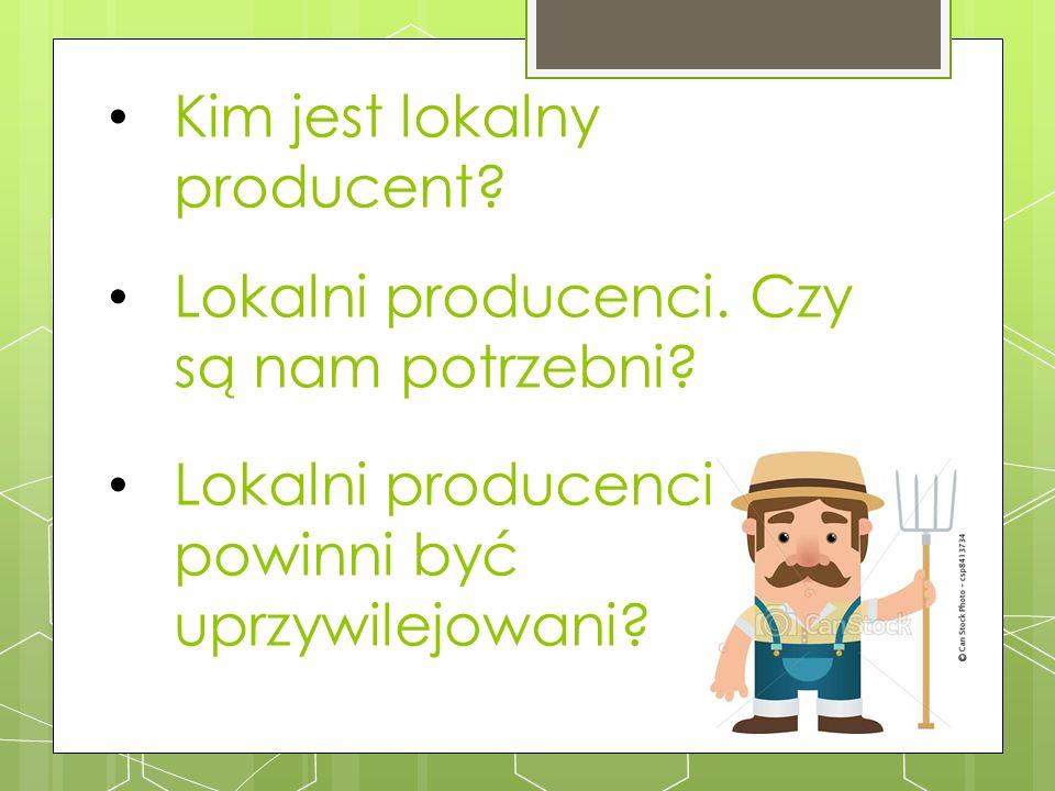 Lokalni producenci. Czy są nam potrzebni? Lokalni producenci powinni być uprzywilejowani? Kim jest lokalny producent?