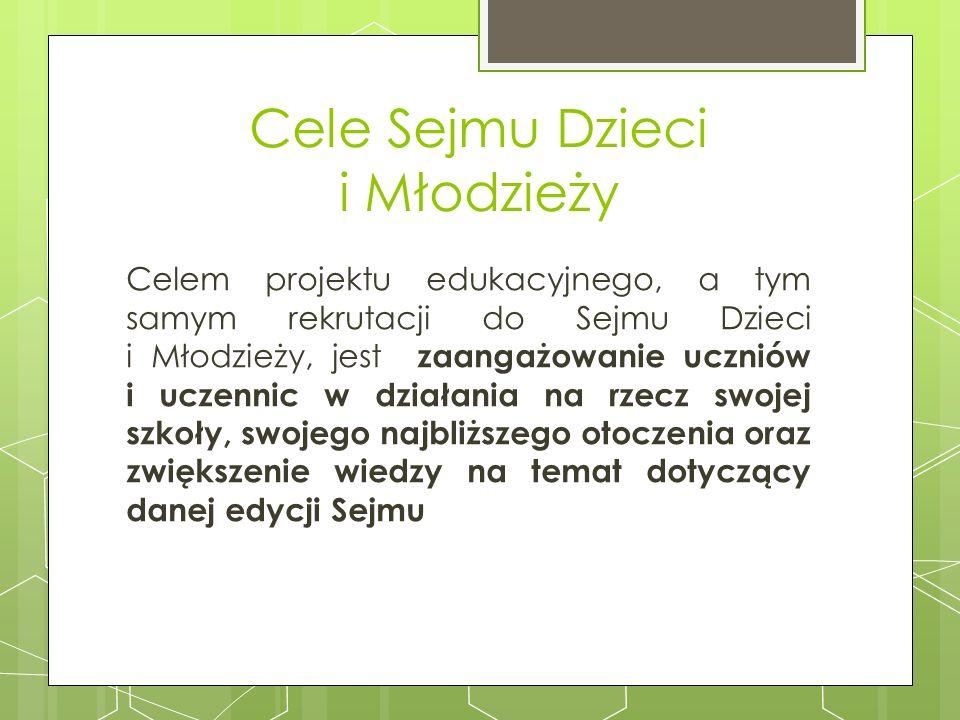 Cele Sejmu Dzieci i Młodzieży Celem projektu edukacyjnego, a tym samym rekrutacji do Sejmu Dzieci i Młodzieży, jest zaangażowanie uczniów i uczennic w