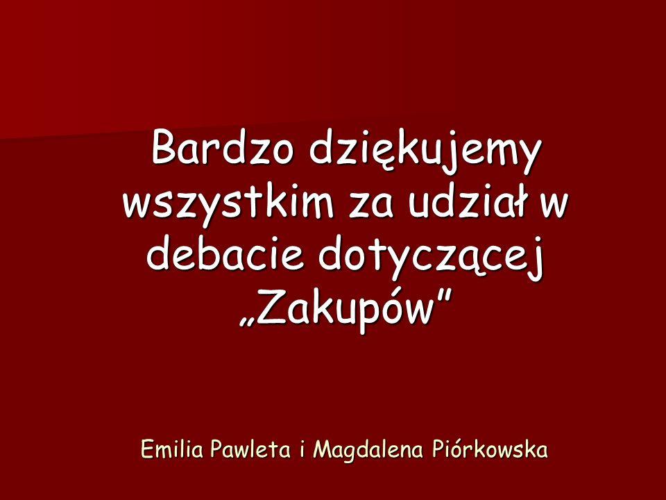 Bardzo dziękujemy wszystkim za udział w debacie dotyczącej Zakupów Emilia Pawleta i Magdalena Piórkowska
