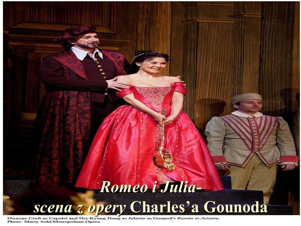 Romeo i Julia- scena z opery Charlesa Gounoda