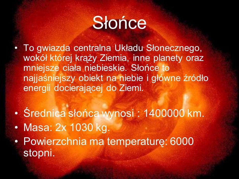 Słońce To gwiazda centralna Układu Słonecznego, wokół której krąży Ziemia, inne planety oraz mniejsze ciała niebieskie. Słońce to najjaśniejszy obiekt