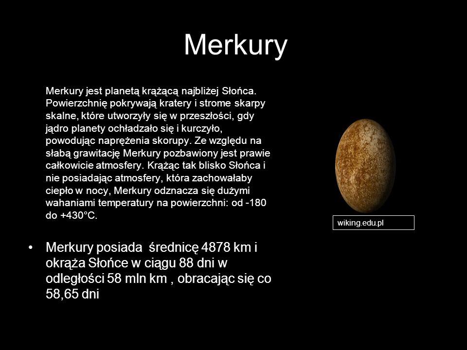 Merkury Merkury jest planetą krążącą najbliżej Słońca. Powierzchnię pokrywają kratery i strome skarpy skalne, które utworzyły się w przeszłości, gdy j