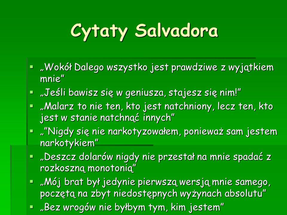 Cytaty Salvadora Cytaty Salvadora Wokół Dalego wszystko jest prawdziwe z wyjątkiem mnie Wokół Dalego wszystko jest prawdziwe z wyjątkiem mnie Jeśli ba
