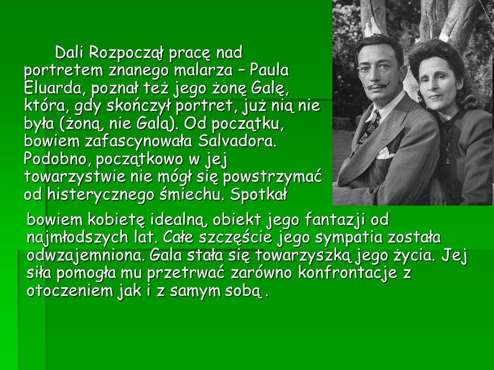 Dali Rozpoczął pracę nad portretem znanego malarza – Paula Eluarda, poznał też jego żonę Galę, która, gdy skończył portret, już nią nie była (żoną, ni