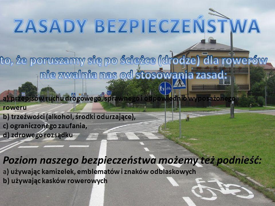 a) przepisów ruchu drogowego, sprawnego i odpowiednio wyposażonego roweru b) trzeźwości (alkohol, środki odurzające), c) ograniczonego zaufania, d) zd