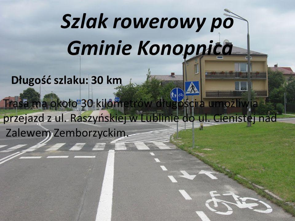 Szlak rowerowy po Gminie Konopnica Długość szlaku: 30 km Trasa ma około 30 kilometrów długości a umożliwia przejazd z ul. Raszyńskiej w Lublinie do ul