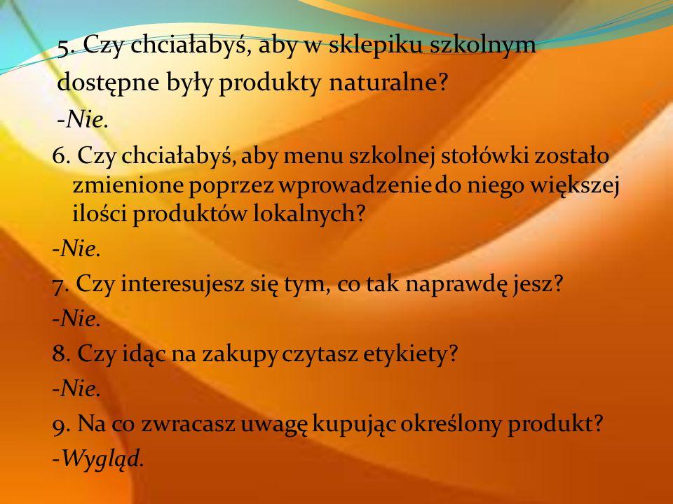 5. Czy chciałabyś, aby w sklepiku szkolnym dostępne były produkty naturalne? -Nie. 6. Czy chciałabyś, aby menu szkolnej stołówki zostało zmienione pop