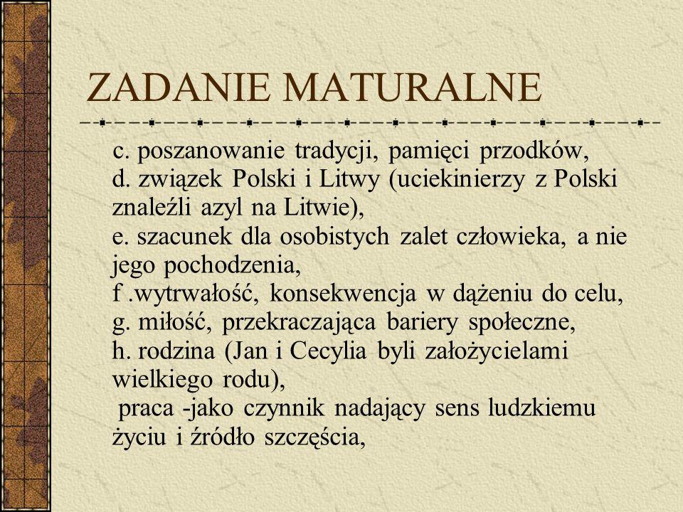 ZADANIE MATURALNE c. poszanowanie tradycji, pamięci przodków, d. związek Polski i Litwy (uciekinierzy z Polski znaleźli azyl na Litwie), e. szacunek d