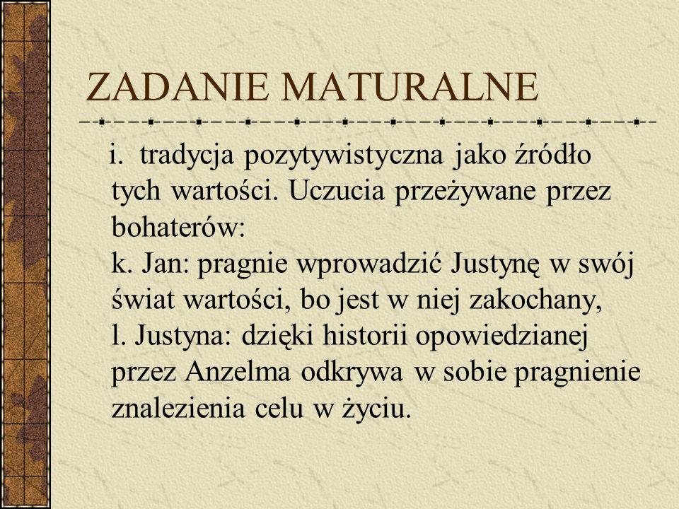 ZADANIE MATURALNE i. tradycja pozytywistyczna jako źródło tych wartości. Uczucia przeżywane przez bohaterów: k. Jan: pragnie wprowadzić Justynę w swój