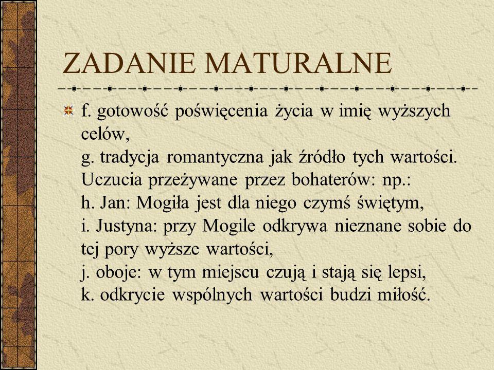 ZADANIE MATURALNE f. gotowość poświęcenia życia w imię wyższych celów, g. tradycja romantyczna jak źródło tych wartości. Uczucia przeżywane przez boha