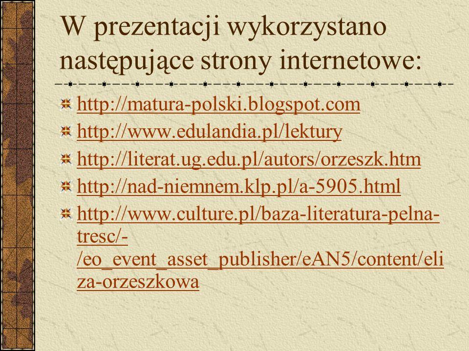 W prezentacji wykorzystano następujące strony internetowe: http://matura-polski.blogspot.com http://www.edulandia.pl/lektury http://literat.ug.edu.pl/