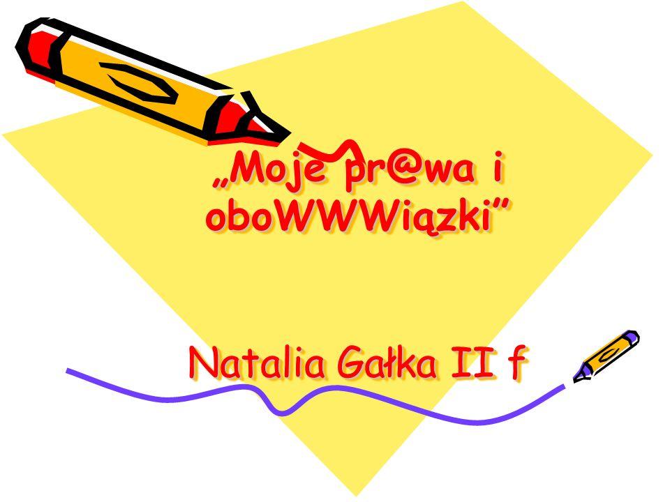 Moje pr@wa i oboWWWiązki Natalia Gałka II f