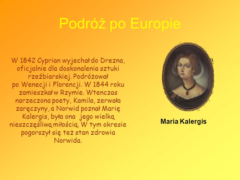 Podróż po Europie W 1842 Cyprian wyjechał do Drezna, oficjalnie dla doskonalenia sztuki rzeźbiarskiej. Podróżował po Wenecji i Florencji. W 1844 roku
