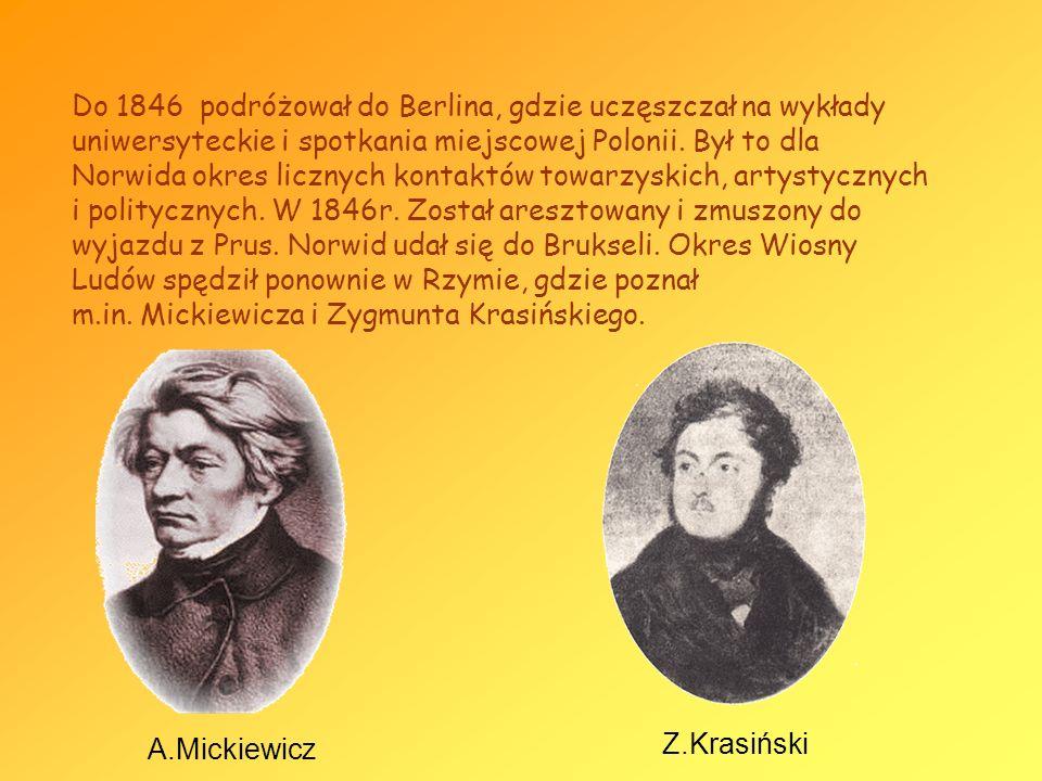 Do 1846 podróżował do Berlina, gdzie uczęszczał na wykłady uniwersyteckie i spotkania miejscowej Polonii. Był to dla Norwida okres licznych kontaktów