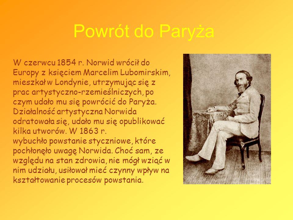 Powrót do Paryża W czerwcu 1854 r. Norwid wrócił do Europy z księciem Marcelim Lubomirskim, mieszkał w Londynie, utrzymując się z prac artystyczno-rze