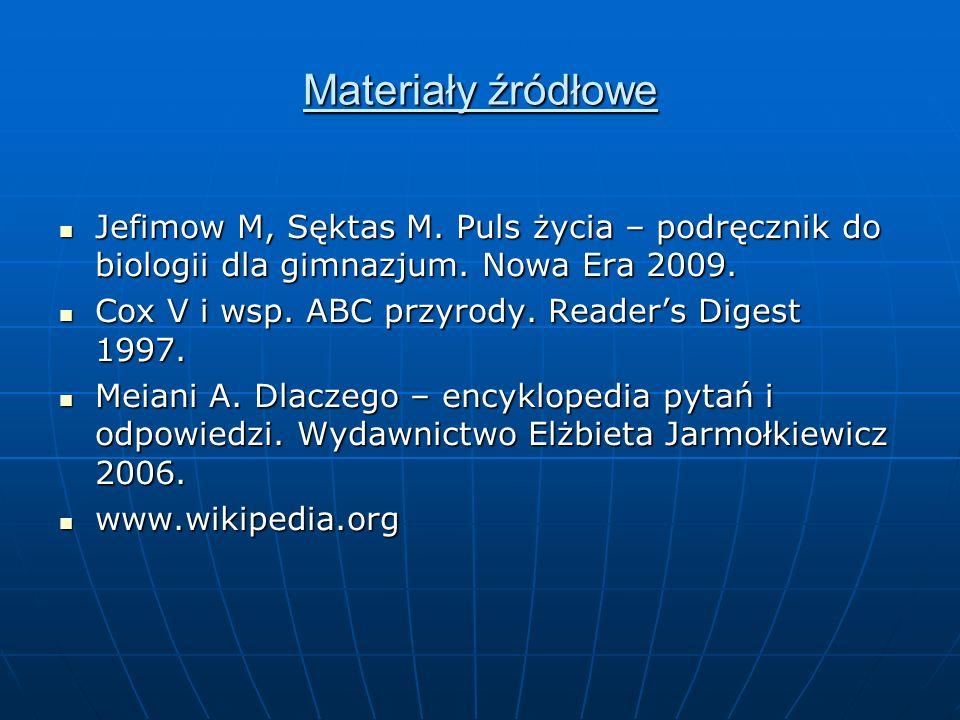 Materiały źródłowe Jefimow M, Sęktas M. Puls życia – podręcznik do biologii dla gimnazjum. Nowa Era 2009. Jefimow M, Sęktas M. Puls życia – podręcznik