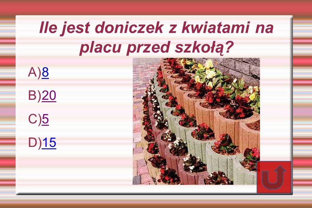 Ile jest doniczek z kwiatami na placu przed szkołą? A) 8 8 B) 20 20 C) 5 5 D) 15 15
