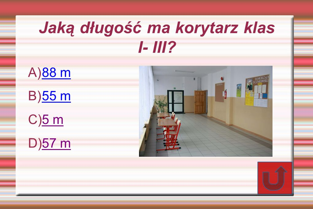 Jaką długość ma korytarz klas I- III? A) 88 m 88 m B) 55 m 55 m C) 5 m 5 m D) 57 m 57 m