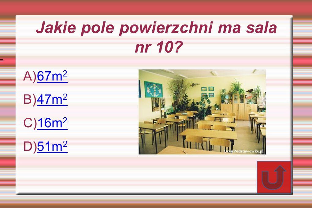 Jakie pole powierzchni ma sala nr 10? A) 67m 2 67m 2 B) 47m 2 47m 2 C) 16m 2 16m 2 D) 51m 2 51m 2 =