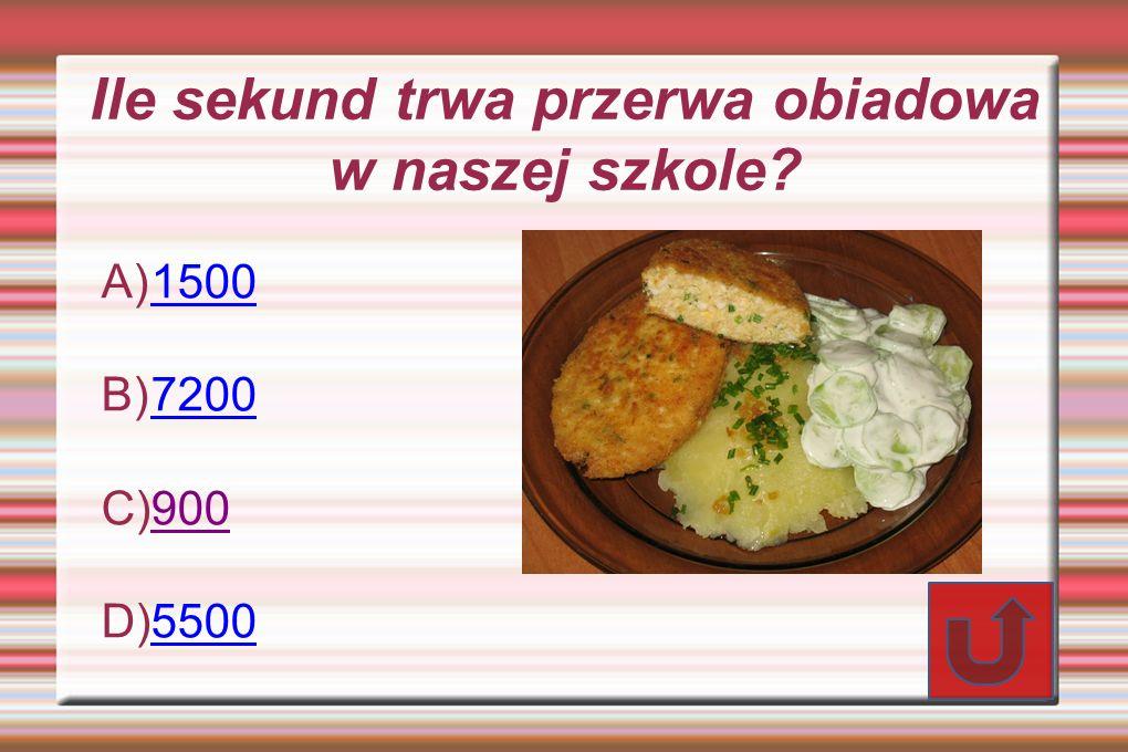 Ile sekund trwa przerwa obiadowa w naszej szkole? A) 1500 1500 B) 7200 7200 C) 900 900 D) 5500 5500