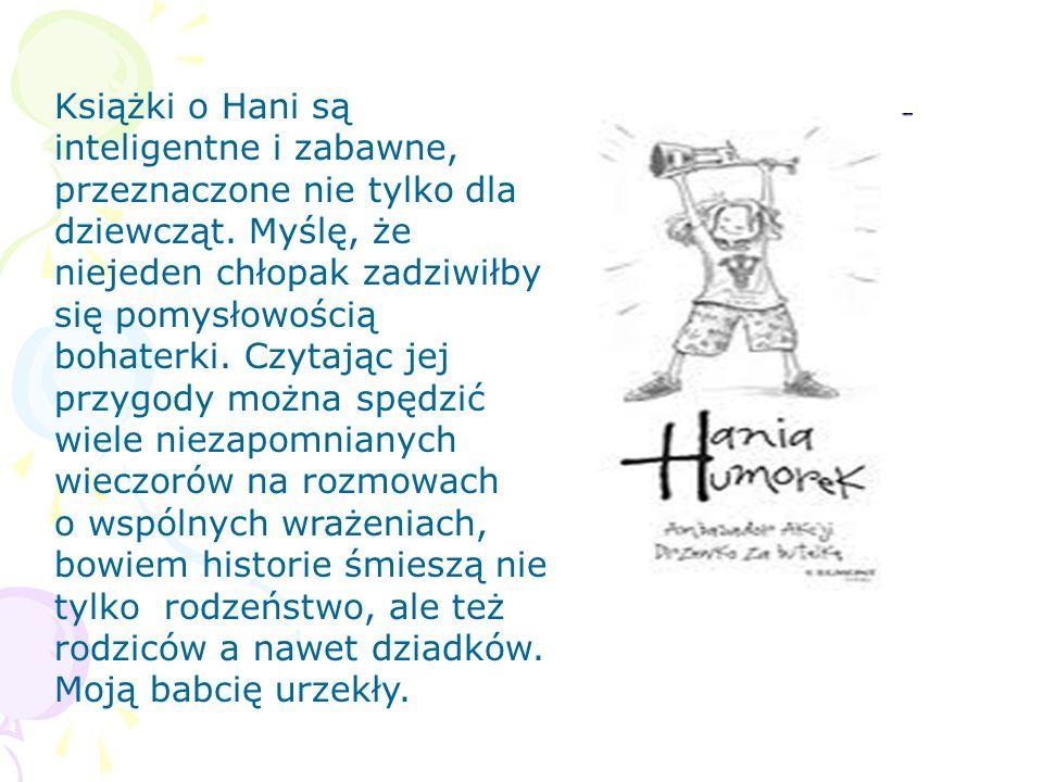 O książce Seria książek o niesfornej trzecioklasistce Hani Humorek podbiła serca małych i dużych czytelników. Książki o Hani są pełne humoru. Język, j