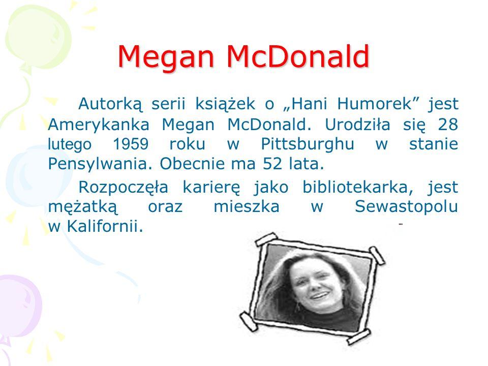 Megan McDonald Autorką serii książek o Hani Humorek jest Amerykanka Megan McDonald.