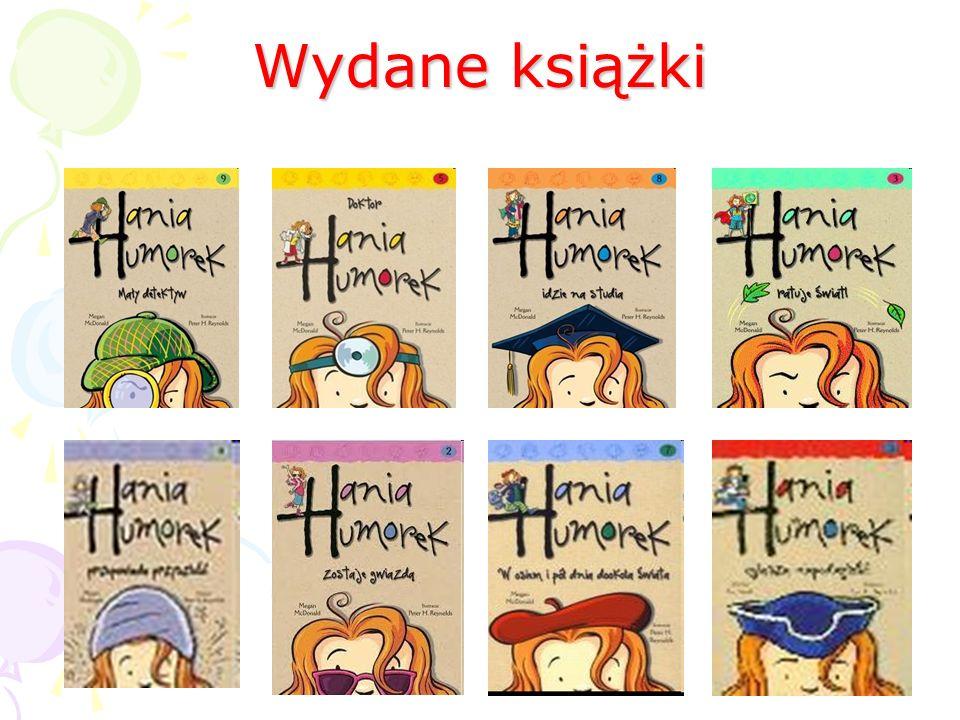 Megan wydała razem osiem części książek z serii Hania Humorek. A w tym: a) Hania Humorek mały detektyw b) Hania Humorek doktor c) Hania Humorek w osie