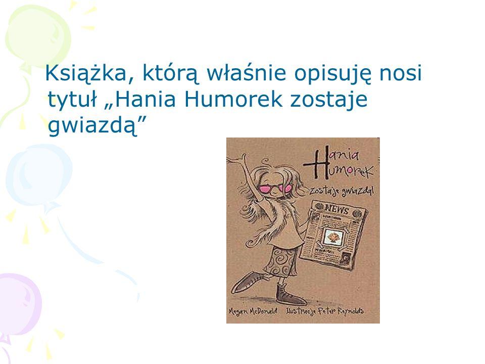 Dzienniki Bardzo zachęcam wszystkich sympatyków Hani Humorek do lektury serii opowiadań i dzienników, w których są zapisane sekrety niesfornej dziewczynki i jej pomysły.