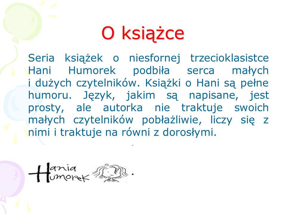 Świat przedstawiony Bohaterowie Hania Humorek Smrodek Rysiek Franek Mama Tata Kotka - Myszka Czas akcji Lato, nie podano dokładnego czasu akcji Miejsc