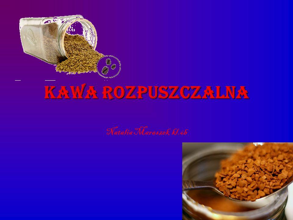 Kawa Rozpuszczalna Natalia Maraszek kl.6b
