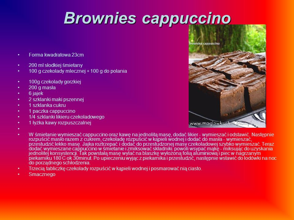 Brownies cappuccino Forma kwadratowa 23cm 200 ml słodkiej śmietany 100 g czekolady mlecznej + 100 g do polania 100g czekolady gorzkiej 200 g masła 6 j